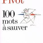 """Couverture du livre """"100 mots à sauver"""" de Bernard Pivot"""
